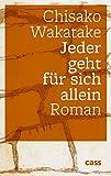 Jeder geht für sich allein: Roman von Chisako Wakatake
