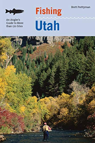 Fishing Utah: An Angler's Guide To More Than 170 Prime Fishing Spots, Second Edition