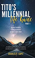 Tito's Millennial Life Guide: Part One: Some Things I've Learned Along the Way