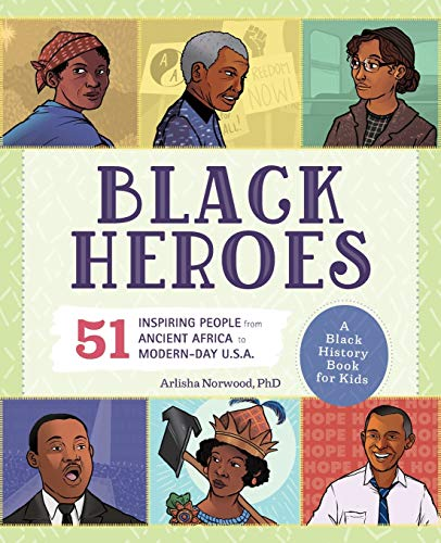 Black Heroes: 51 Inspiring People from Ancient Africa to Modern-Day U.S.A.