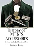 History of Men's Accessories: A Short Guide for Men About Town (English Edition)