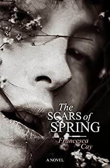 The Scars of Spring (English Edition) van [Francesca Cay]