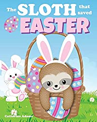 The Sloth That Saved Easter Book An Easter Story For Kids