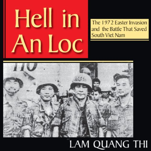 Hell in An Loc: The 1972 Easter Invasion and the Battle That Saved South Viet Nam audiobook cover art