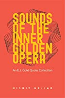 Sounds of the Inner Golden Opera: An E.j. Gold Quote Collection (Consciousness Classics)