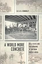 A World More Concrete: Real Estate and the Remaking of Jim Crow South Florida (Historical Studies of Urban America)