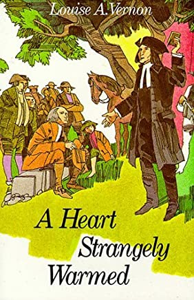 Heart Strangely Warmed: The Life of John Wesley by Louise A. Vernon (1994-05-01)