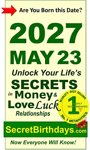 Born 2027 May 23? Your Birthday Secrets to Money, Love Relationships Luck: Fortune Telling Self-Help: Numerology, Horoscope, Astrology, Zodiac, Destiny ... Metaphysics (20270523) (English Edition)