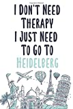 I Don t Need Therapy I Just Need To Go To Heidelberg: Heidelberg travel notebook, Heidelberg vacation journal notebook lined journal 6 x 9
