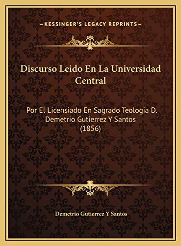 Discurso Leido En La Universidad Central: Por El Licensiado En Sagrado Teologia D. Demetrio Gutierrez Y Santos (1856)