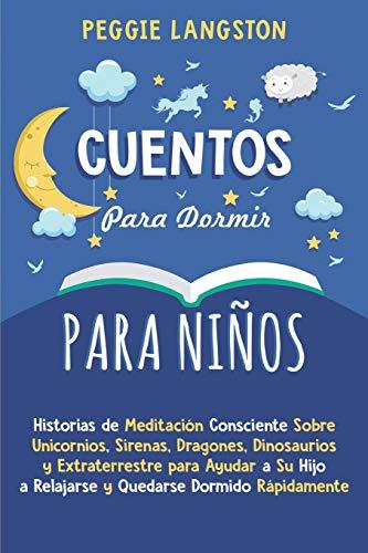 Cuentos para Dormir para Niños: Historias de Meditación Consciente Sobre Unicornios, Sirenas, Dragones, Dinosaurios y Extraterrestre para Ayudar a Su Hijo a Relajarse y Quedarse Dormido Rápidamente