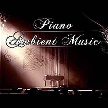Piano Ambient Music – Lunch Time, Family Dinner, Cocktail Party, Garden Party, Family Time, Chill Lounge, Smooth Jazz