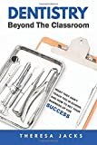 Dentistry Beyond The Classroom: What they don't teach you in school and How to set your business up for success