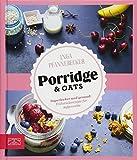 Just Delicious – Porridge & Oats: Superlecker und gesund: Frühstücksrezepte für Aufgeweckte