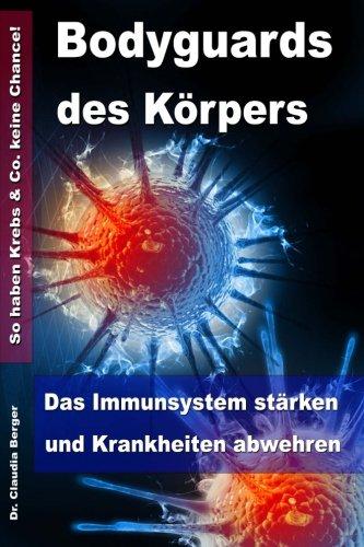 Bodyguards des Körpers - Das Immunsystem stärken und Krankheiten abwehren – So haben Krebs & Co. keine Chance!