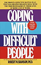 Coping with Difficult People: The Proven-Effective Battle Plan That Has Helped Millions Deal with the Troublemakers in Their Lives at Home and at Work