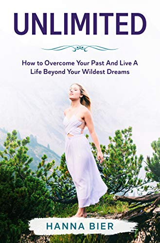 Unlimited: How to Overcome Your Past And Live A Life Beyond Your Wildest Dreams (English Edition)