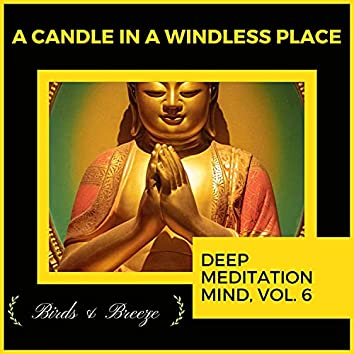 A Candle In A Windless Place - Deep Meditation Mind, Vol. 6