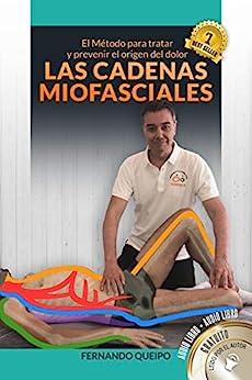 Las Cadenas Miofasciales  | Fisioterapia | Osteopatía | Yoga | Dolor: El Método para tratar y prevenir el origen del dolor, enfocado a los especialistas de la salud (Spanish Edition) by [Fernando Queipo Moreno]