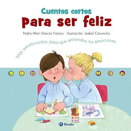 Cuentos cortos para ser feliz: Más emoticuentos para que entiendas tus emociones (Castellano - A PARTIR DE 3 AÑOS - LIBROS DIDÁCTICOS - Libros de emociones)
