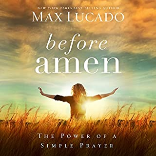 Before Amen     The Power of a Simple Prayer              By:                                                                                                                                 Max Lucado                               Narrated by:                                                                                                                                 Ben Holland                      Length: 2 hrs and 12 mins     Not rated yet     Overall 0.0