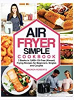 Air Fryer Simple Cookbook: 3 Books in 1400+ Oil-Free (Almost) Frying Recipes for Beginners, Singles and Couples (Cookbook for Everyone)