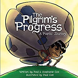 Pilgrims Progress: A Poetic Journey by Paul Cox, Stephanie Cox, and John Bunyan