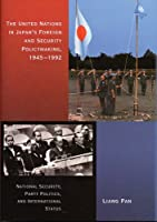The United Nations in Japan's Foreign and Security Policymaking, 1945-1992: National Security, Party Politics, and International Status (Harvard East Asian Monographs) by Liang Pan(2006-01-30)