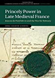 Princely Power in Late Medieval France: Jeanne de Penthièvre and the War for Brittany