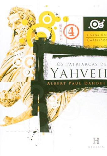 Os Patriarcas de Yahveh - Volume 04 - Coleção A Saga