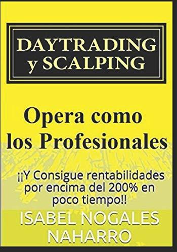 DAYTRADING y SCALPING: ¡¡Y Consigue rentabilidades por encima del 200{ba6b7af141b636dca3930e1e94ed742a6bda45af08f03b3a2a042ee8d8dd6dad} en poco tiempo!!