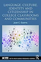 Language, Culture, Identity and Citizenship in College Classrooms and Communities (NCTE-Routledge Research Series)