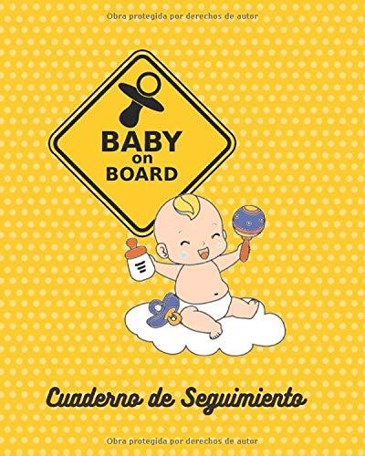 BABY ON BOARD: CUADERNO DE SEGUIMIENTO   REGISTRA LA ACTIVIDAD DE TU BEBÉ: COMIDAS, SUEÑO, PAÑALES, CONTROL DE FIEBRE Y VACUNAS Y MÁS   Regalo especial para embarazadas, madres o padres.