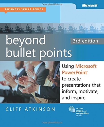 Beyond Bullet Points: Using Microsoft® PowerPoint® to Create Presentations that Inform, Motivate, and Inspire (Business Skills)