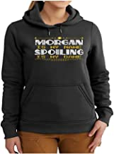 Women's Morgan Name Gift - Morgan is My Name Spoiling is My Game Shirt - Hoodie