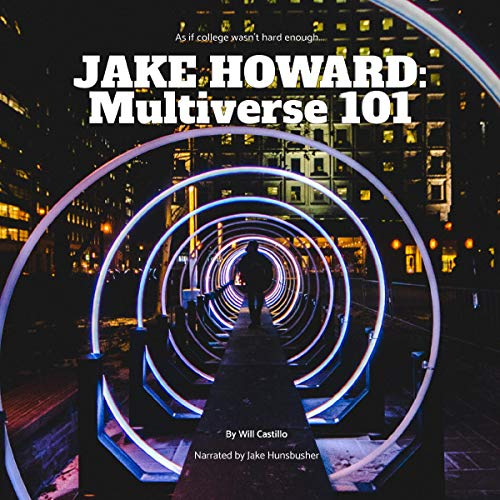 Jake Howard: Multiverse 101 Audiobook By Will Castillo cover art