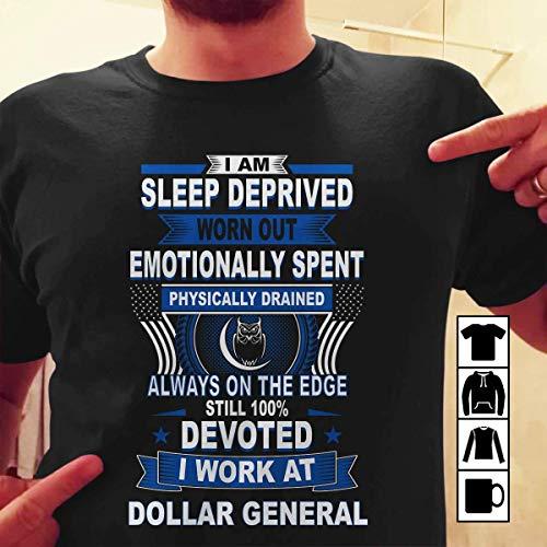 Dollar General Worker Shirts I Am Sleep Deprived Worn Out Tshirt, Long Sleeve, Sweatshirt, Hoodie. tshirt, tshirt