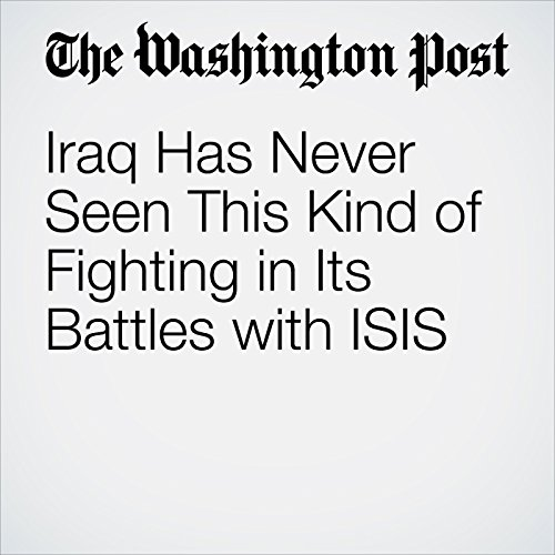 Iraq Has Never Seen This Kind of Fighting in Its Battles with ISIS cover art