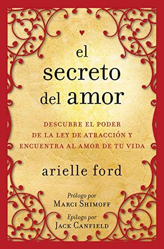 El Secreto del Amor: Descubre el Poder de la Ley de Atraccion y Encuentra al Amor de Tu Vida
