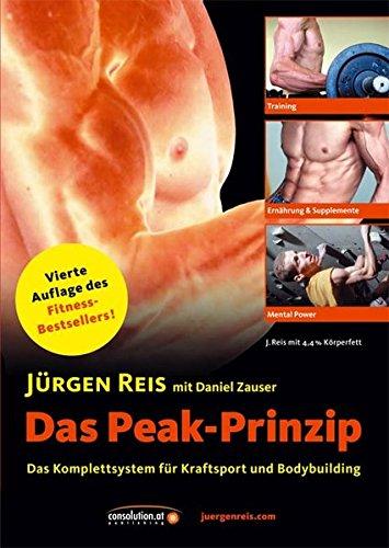 Das Peak-Prinzip: Das Komplettsystem für Kraftsport und Bodybuilding