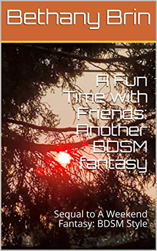A Fun Time with Friends: Another BDSM fantasy: Sequal to A Weekend Fantasy: BDSM Style (English Edition)