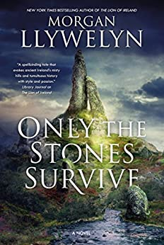 Only the Stones Survive: A Novel by [Morgan Llywelyn]