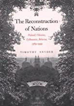 The Reconstruction of Nations: Poland, Ukraine, Lithuania, Belarus, 1569-1999: Poland, Ukraine, Lithuania, Belarus 1569-1999