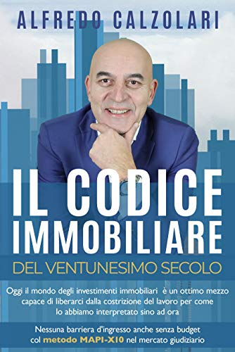 Il Codice Immobiliare del Ventunesimo Secolo: Nessuna barriera d'ingresso anche senza budget col metodo MAPI-X10 nel mercato giudiziario (Italian Edition)