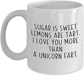 Sugar Is Sweet Lemons Are Tart, I Love You More Than A Unicorn Fart Funny Coffee Mug Best Friends Girl Boy Friend