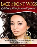 Lace Front Wigs: The Must Have Guide on Achieving Perfect Hair Everyday (English Edition)