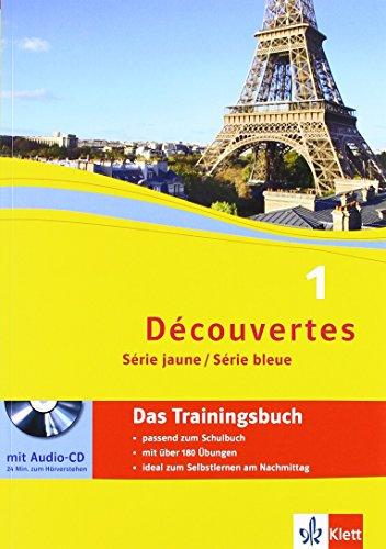 Découvertes 1. Série jaune, Série bleue: Das Trainingsbuch mit Audio-CD 1. Lernjahr (ab Klasse 6 oder ab Klasse 7)