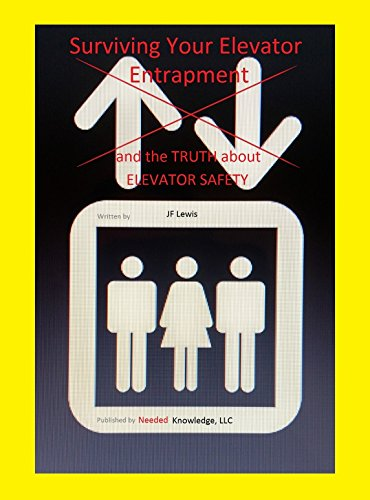 Surviving Your Elevator Entrapment: and the Truth about Elevator Safety (Learning New Things Book 1) by [JF Lewis]