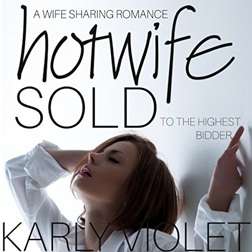Hotwife: Sold to the Highest Bidder Audiobook By Karly Violet cover art