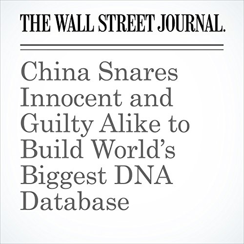 China Snares Innocent and Guilty Alike to Build World's Biggest DNA Database copertina